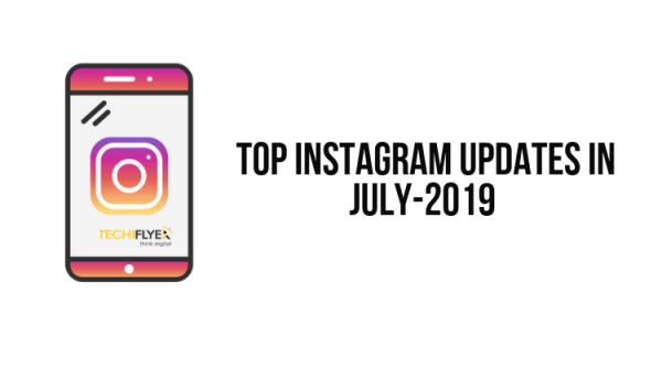 Top Instagram updates in July-2019 - social media marketing - techiflyer